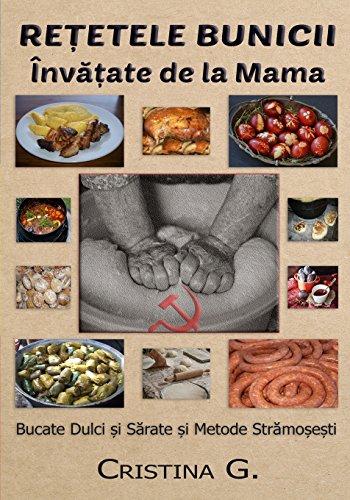 Retetele Bunicii Invatate de la Mama: Bucate Dulci si Sarate, Taie si Prepara Porcul de Ignat: Volume 4 (Carte de Bucate Traditionale Romanesti)