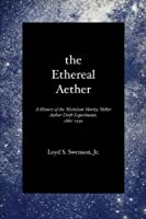 The Ethereal Aether: A History of the Michelson-morley-miller Aether-drift Experiments, 1880-1930