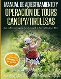 Manual de Adiestramiento y Operacion de Tours de Canopy y Tirolesas: Guia Indispensable para el profesional de la Recreacion al Aire Libre