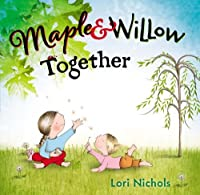 Maple & Willow Together by Lori Nichols(2014-11-04)
