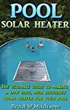 Solar Pool Heater: The ultimate guide to making a...