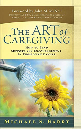 Compare Textbook Prices for The Art of Caregiving: How to Lend Support and Encouragement to Those with Cancer New Edition ISBN 9780781444309 by Barry, Michael S.