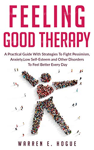 Feeling Good Therapy: A Practical Guide With Strategies To Fight Pessimism,...
