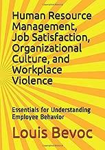 Human Resource Management, Job Satisfaction, Organizational Culture, and Workplace Violence: Essentials for Understanding Employee Behavior