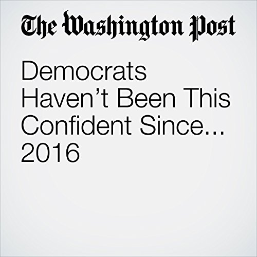 Democrats Haven't Been This Confident Since... 2016 audiobook cover art