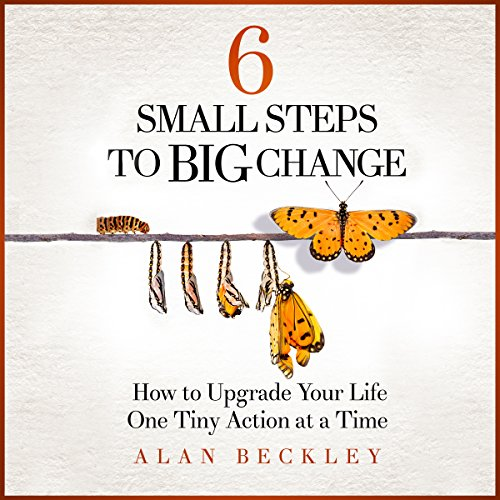 6 Small Steps to Big Change: How to Upgrade Your Life One Tiny Action at a Time audiobook cover art