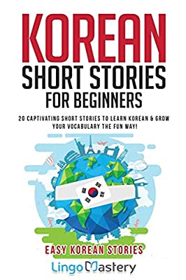 Korean Short Stories for Beginners: 20 Captivating Short Stories to Learn Korean & Grow Your Vocabulary the Fun Way! (Easy Korean Stories) from Lingo Mastery