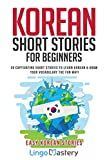 Korean Short Stories for Beginners: 20 Captivating Short Stories to Learn Korean & Grow Your Vocabulary the Fun Way!