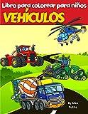 VEHÍCULOS Libro Para Colorear Para Niños: Libro para colorear para niños, vehículos como camiones de bomberos, camiones de volteo, camiones de basura, ... de 2 a 4 años, de 3 a 5 años, de 4 a