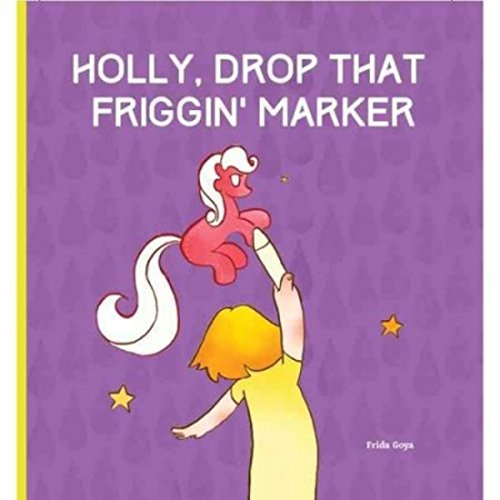Holly, Drop That Friggin' Marker: A Children's Book for Grown Ups audiobook cover art