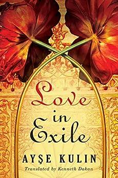 Love in Exile by [Ayşe Kulin, Kenneth Dakan]