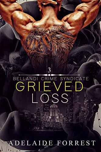 Grieved Loss: A Dark Mafia Romance (Bellandi Crime Syndicate Book 3) by [Adelaide Forrest]