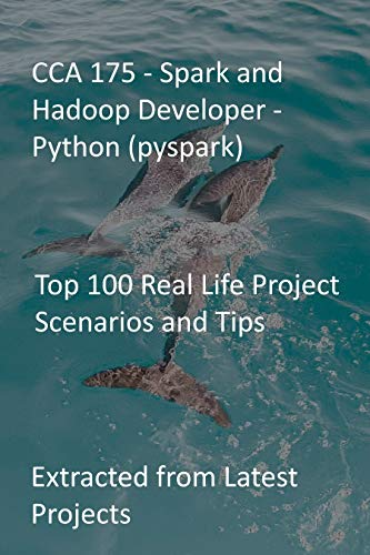 CCA 175 - Spark and Hadoop Developer - Python (pyspark): Top 100 Real Life Project Scenarios and Tips: Extracted from Latest Projects (English Edition)