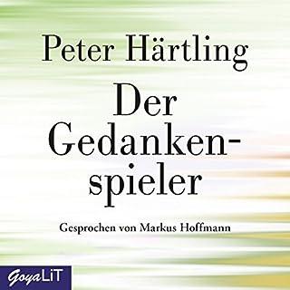 Der Gedankenspieler                   Autor:                                                                                                                                 Peter Härtling                               Sprecher:                                                                                                                                 Markus Hoffmann                      Spieldauer: 5 Std. und 47 Min.     27 Bewertungen     Gesamt 4,6