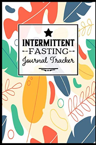 Intermittent Fasting Journal Tracker: Weight Loss Journal Intermittent Fasting App Tracker Notebook