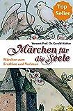 Märchen für die Seele: Märchen zum Erzählen und Vorlesen - Heinrich Dickerhoff