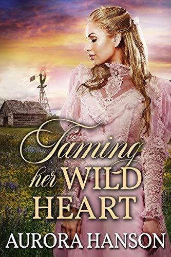 Taming her Wild Heart: A Historical Western Romance Book by [Aurora Hanson]