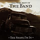 The Shape I'm In: The Very Best of The Band von The Band