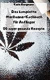 Das komplette Marihuana-Kochbuch für Anfänger