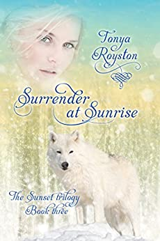 Surrender at Sunrise: Book 3 of the Sunset Trilogy by [Tonya Royston]