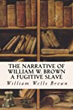 The Narrative of William W. Brown a Fugitive Slave