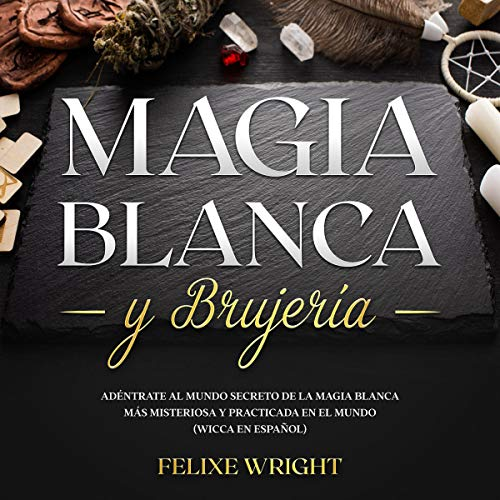 Magia Blanca Y Brujería [White Magic and Witchcraft] Audiobook By Felixe Wright cover art