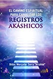 El camino espiritual para canalizar los registros Akáshicos (Narrativa)
