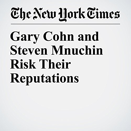 Gary Cohn and Steven Mnuchin Risk Their Reputations copertina