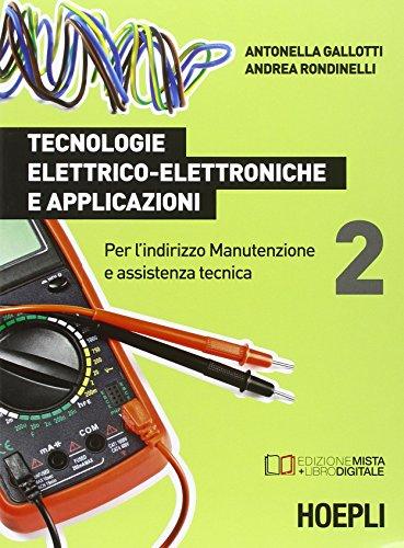 Tecnologie elettrico-elettroniche e applicazioni. Per l'indirizzo manutenzione e assistenza tecnica (Vol. 2)