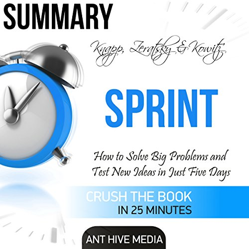 Summary: Knapp, Zeratsky & Kowitz's Sprint: How to Solve Big Problems and Test New Ideas in Just Five Days                   By:                                                                                                                                 Ant Hive Media                               Narrated by:                                                                                                                                 Don Moffit                      Length: 25 mins     5 ratings     Overall 3.6