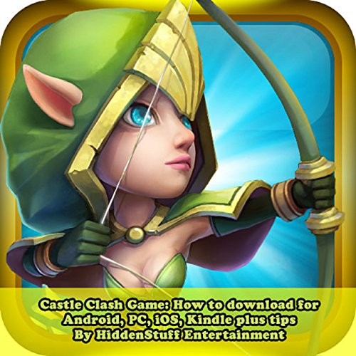 Castle Clash Game: How to Download for Android, PC, iOS, Kindle plus Tips audiobook cover art