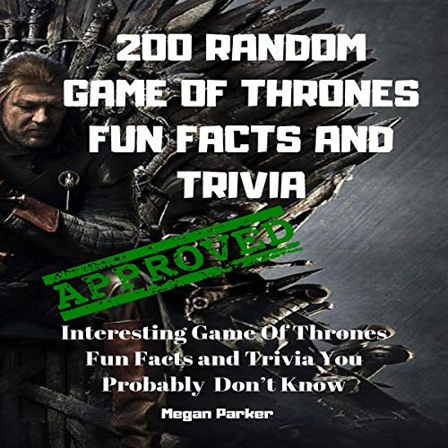 200 Random Game of Thrones Fun Facts and Trivia: Interesting Game of Thrones Fun Facts and Trivia You Probably Don't Know cover art