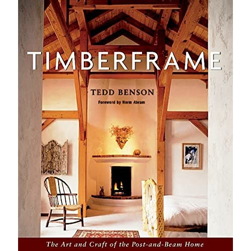 Timberframe: The Art and Craft of the Post-and-Beam Home ... on type of i beam designs, steel beam house designs, pallet home designs, roof designs,