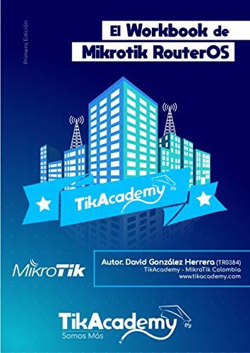 El Workbook de MikroTik RouterOS: Aprende RouterOS desde Cero con Ejemplos