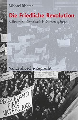 Die Friedliche Revolution: Aufbruch zur Demokratie in Sachsen 1989/90