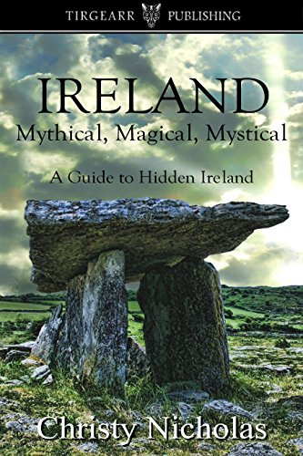 Book: IRELAND - Mythical, Magical, Mystical - A Guide to Hidden Ireland by Christy Nicholas
