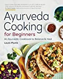 Ayurveda Cooking for Beginners: An Ayurvedic Cookbook to Balance and Heal
