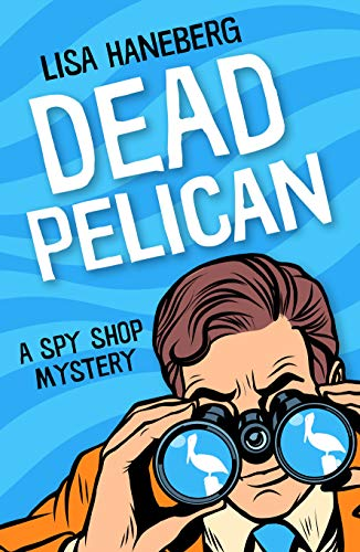 Dead Pelican (Spy Shop Mystery Book 2)