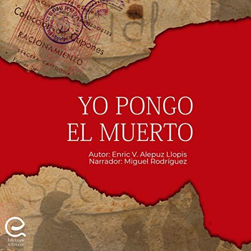 Yo Pongo el Muerto [I Place the Dead] Audiobook By Enric Alepuz Llopis cover art