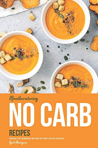 Mouthwatering No Carb Recipes: Unique Fat-Burning Recipes to...
