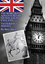 The Worldly Adventures of Nicholaas  In England: Yesterday's Heroes (Volume 3)