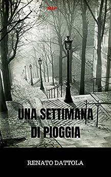 UNA SETTIMANA DI PIOGGIA (Ispettore Farfan Vol. 1) di [Renato Dattola]