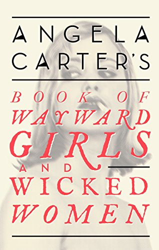 Angela Carter's Book Of Wayward Girls And Wicked Women (Virago Modern Classics) (English Edition)