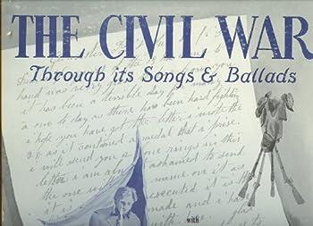 The Civil War Through Its Songs & Ballads