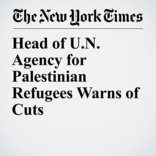 Head of U.N. Agency for Palestinian Refugees Warns of Cuts copertina