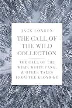 The Call of the Wild Collection: The Call of the Wild, White Fang, & Other Tales From the Klondike