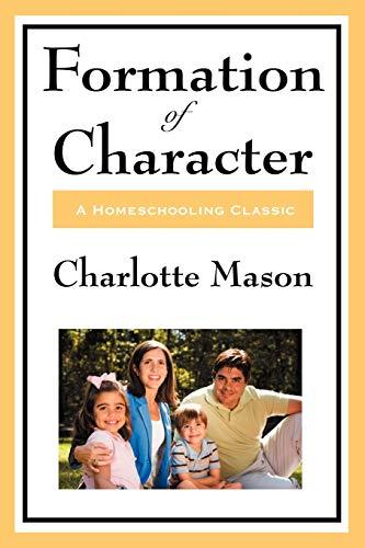 Formation Of Character: Volume V of Charlotte Mason's Homeschooling Series (Charlotte Mason's Original Homeschooling Series, Band 5)