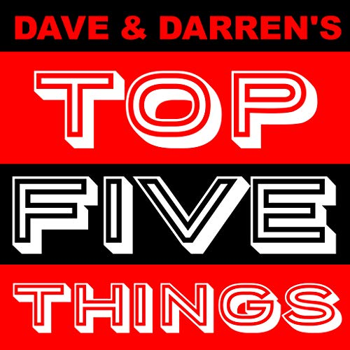 Dave & Darren's Top Five Things Podcast By Dave & Darren cover art
