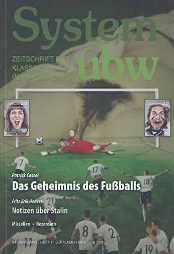 Das Geheimnis des Fußballs: System ubw 1/2016 (System ubw / Zeitschrift für klassische Psychoanalyse)