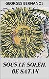 Georges Bernanos : Sous le Soleil de Satan - Edition intégrale illustré (French Edition)
